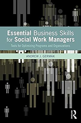 Essential Business Skills for Social Work Managers: Tools for Optimizing Programs and Organizations.pdf