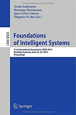 Foundations of Intelligent Systems: 21st International Symposium, Ismis 2014, Roskilde, Denmark, June 25-27, 2014....pdf