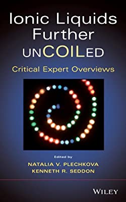 Ionic Liquids Further UnCOILed: Critical Expert Overviews.pdf