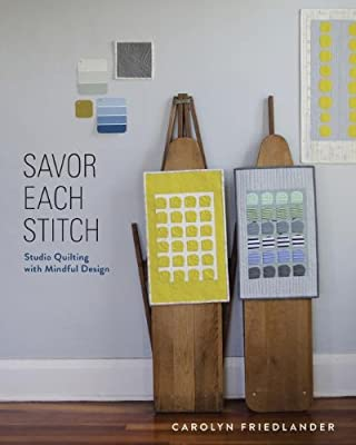 Savor Each Stitch: Studio Quilting with Mindful Design.pdf