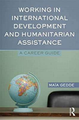 Working in International Development and Humanitarian Assistance: A Career Guide.pdf