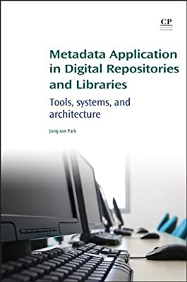Metadata Application in Digital Repositories and Libraries: Tools, Systems, and Architecture.pdf
