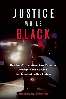 Justice While Black: Helping African-American Families Navigate and Survive the Criminal Justice System.pdf