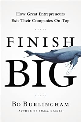 Finish Big: How Great Entrepreneurs Exit Their Companies on Top.pdf
