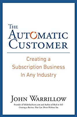 The Automatic Customer: Creating a Subscription Business in Any Industry.pdf