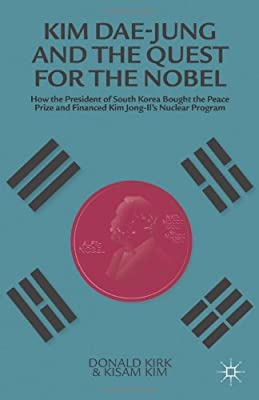 Kim Dae-Jung and the Quest for the Nobel: How the President of South Korea Bought the Peace Prize and Financed....pdf