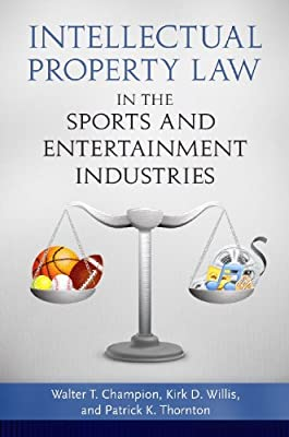 Intellectual Property Law in the Sports and Entertainment Industries.pdf