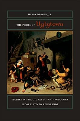 The Perils of Uglytown: Studies in Structural Misanthropology from Plato to Rembrandt.pdf