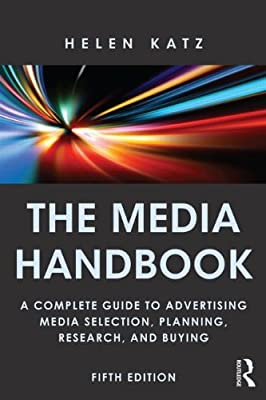 The Media Handbook: A Complete Guide to Advertising Media Selection, Planning, Research, and Buying.pdf