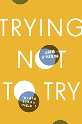 Trying Not to Try: The Ancient Chinese Art and Modern Science of Spontaneity.pdf