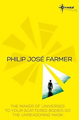 Philip Jose Farmer SF Gateway Omnibus: The Maker of Universes, To Your Scattered Bodies Go, Dayworld.pdf