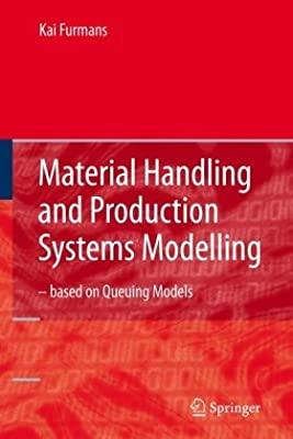 Material Handling and Production Systems Modelling - Based on Queuing Models: Queuing Networks Applied to Material....pdf