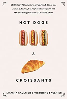 Hot Dogs & Croissants: The Culinary Misadventures of Two French Women Who Moved to America, Got Fat, Got Skinny....pdf