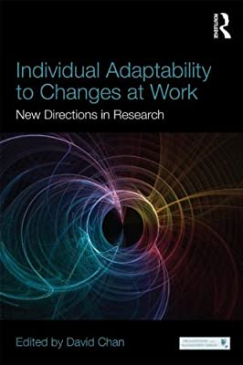 Individual Adaptability to Changes at Work: New Directions in Research.pdf