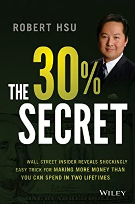 The 30% Secret: Wall Street Insider Reveals Shockingly Easy Trick for Making More Money Than You Can Spend in Two Lifetimes.pdf