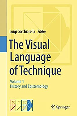 The Visual Language of Technique: Volume 1: History and Epistemiology.pdf