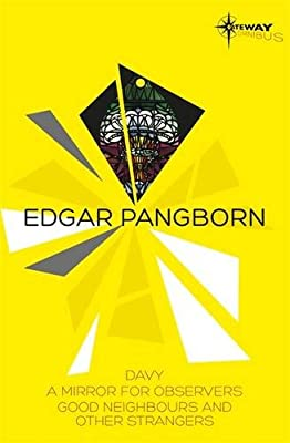 Edgar Pangborn SF Gateway Omnibus: Davy, Mirror for Observers, Good Neighbors and Other Strangers.pdf