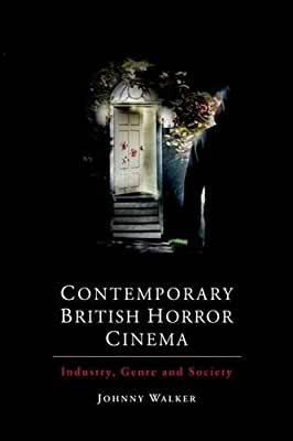 Contemporary British Horror Cinema: Industry, Genre and Society.pdf