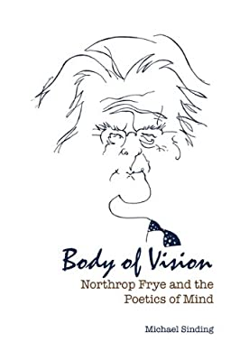 Body of Vision: Northrop Frye and the Poetics of Mind.pdf