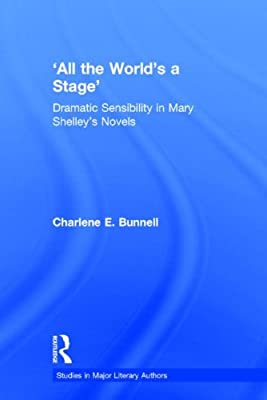 'All the World's a Stage': Dramatic Sensibility in Mary Shelley's Novels.pdf