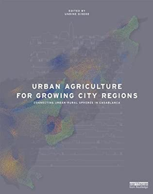 Urban Agriculture for Growing City Regions: Connecting Urban-rural Spheres in Casablanca.pdf