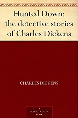 Hunted Down: the detective stories of Charles Dickens.pdf