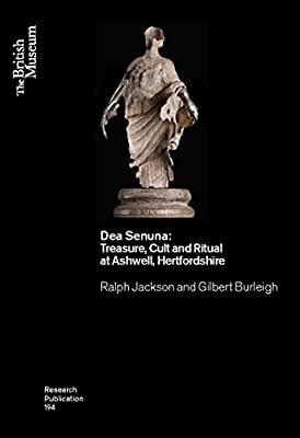 Dea Senuna: Treasure, Cult and Ritual at Ashwell, Hertfordshire.pdf