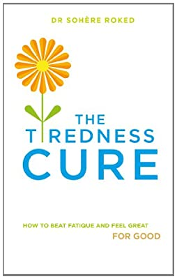The Tiredness Cure: How to beat fatigue and feel great for good.pdf