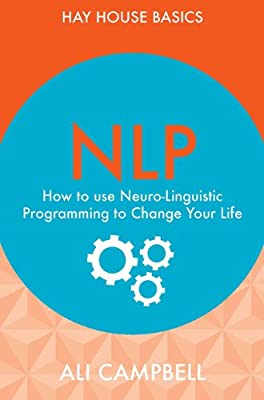 NLP: How to Use Neuro-Linguistic Programming to Change Your Life.pdf