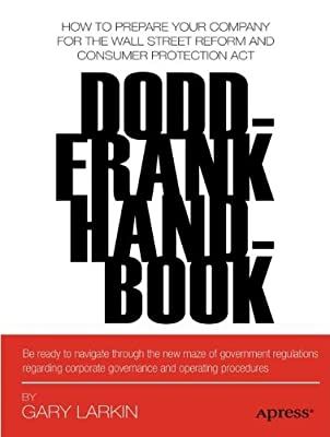 Dodd-Frank Handbook: How to Prepare Your Company for the Wall Street Reform and Consumer Protection Act.pdf