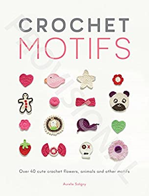 Crochet Motifs: Over 40 Cute Crochet Flowers, Animals and Other Motifs.pdf