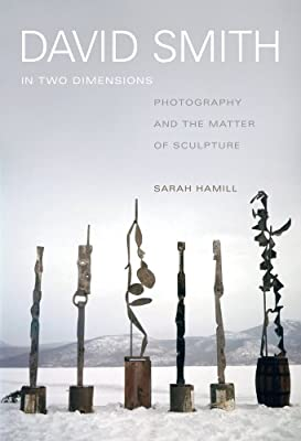 David Smith in Two Dimensions: Photography and the Matter of Sculpture.pdf