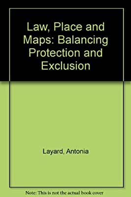 Law, Place and Maps: Balancing Protection and Exclusion.pdf