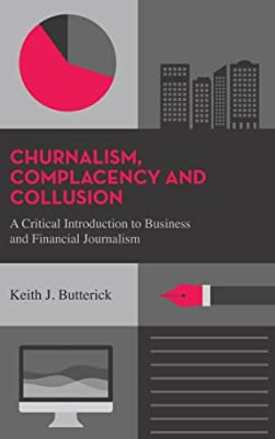 Churnalism, Complacency and Collusion: A Critical Introduction to Business and Financial Journalism.pdf