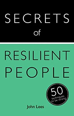 The Secrets of Resilient People: The 50 Strategies You Need to Be Strong Teach Yourself.pdf