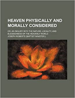 Heaven Physically and Morally Considered; Or,