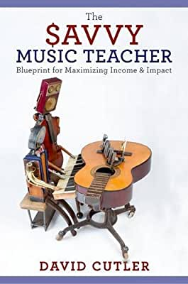 The Savvy Music Teacher: Blueprint for Maximizing Income & Impact.pdf