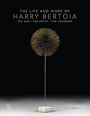 The Life and Work of Harry Bertoia: The Man, the Artist, the Visionary.pdf