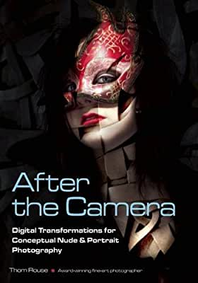 After the Camera: Digital Transformations for Conceptual Nude & Portrait Photography.pdf