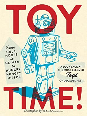 Toy Time!: From Hula Hoops to Heman to Hungry Hungry Hippos: A Look Back at the Most- Beloved Toys of Decades Past.pdf