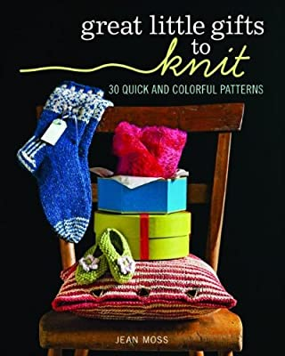 Great Little Gifts to Knit: 30 Quick and Colorful Patterns.pdf
