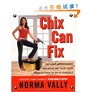 chix can fix: 100 home-improvement projects and true tales from