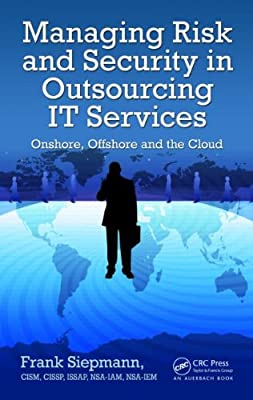 Managing Risk and Security in Outsourcing IT Services: Onshore, Offshore and the Cloud.pdf