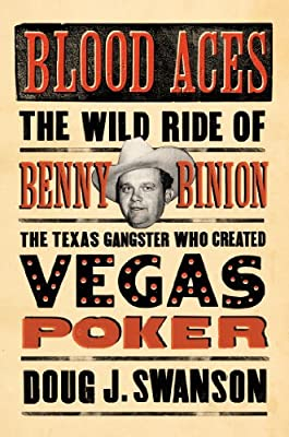 Blood Aces: The Wild Ride of Benny Binion, the Texas Gangster Who Created Vegas Poker.pdf