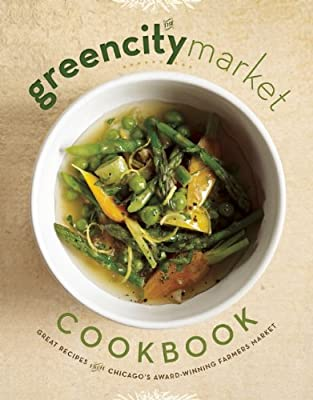 The Green City Market Cookbook: Great Recipes from Chicago's Award-Winning Farmers Market.pdf