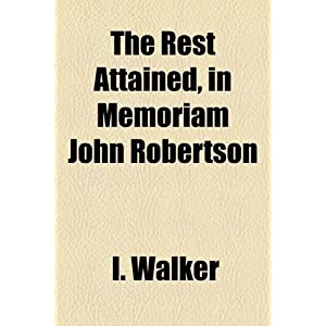 The Rest Attained, in Memoriam John Robertso