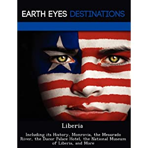 Liberia: Including Its History, Monrovia, the Mes
