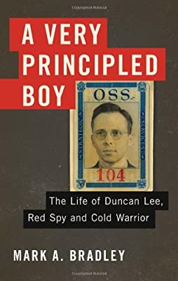 A Very Principled Boy: The Life of Duncan Lee, Red Spy and Cold Warrior.pdf