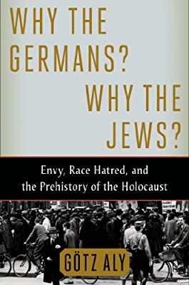 Why the Germans? Why the Jews?: Envy, Race Hatred, and the Prehistory of the Holocaust.pdf