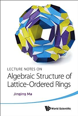 Lecture Notes on Algebraic Structure of Lattice-Ordered Rings.pdf